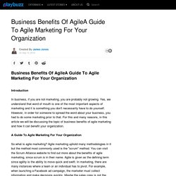 Business Benefits Of AgileA Guide To Agile Marketing For Your Organization