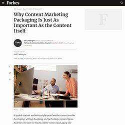 Council Post: Why Content Marketing Packaging Is Just As Important As the Content Itself