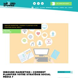 Inbound marketing : comment planifier votre stratégie social media ?