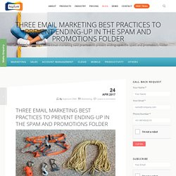 Three Email marketing best practices to prevent ending-up in the spam and promotions Folder