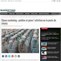 Churn marketing : prédire et gérer l attrition ou la perte de clients