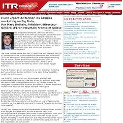 Il est urgent de former les équipes marketing au Big Data, Par Marc Delhaie, Président-Directeur Général d'Iron Mountain France et Suisse