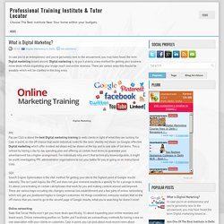 What is Digital Marketing? ~ Professional Training Institute & Tutor Locator
