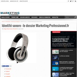 Identité sonore : le dossier Marketing-Professionnel.fr