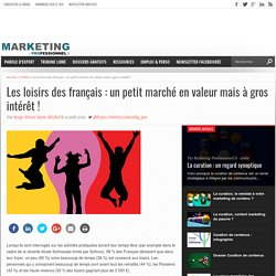 Les loisirs des français : un petit marché en valeur mais à gros intérêt !