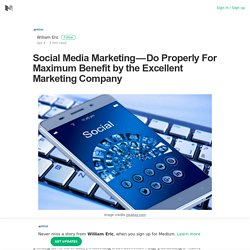 Social Media Marketing — Do Properly For Maximum Benefit by the Excellent Marketing Company