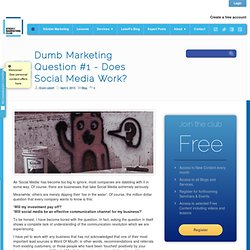 Dumb Marketing Question #1 - Does Social Media Work? - Sticky Marketing Club