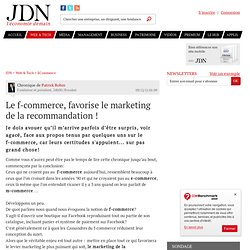 Le f-commerce, favorise le marketing de la recommandation ! par Patrick Robin - Chronique e-Business