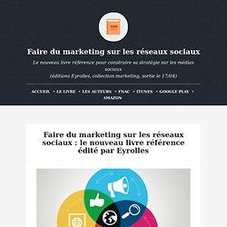 Faire du marketing sur les réseaux sociaux : le nouveau livre référence édité par Eyrolles