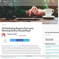 10 Marketing Reports Everyone Working Online Should Read