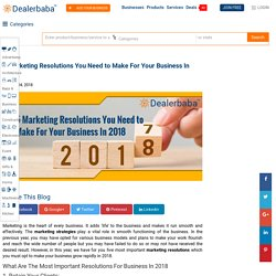 5 Marketing Resolutions You Need to Make For Your Business In 2018