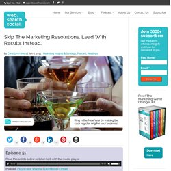 Skip The Marketing Resolutions. Lead With Results Instead.