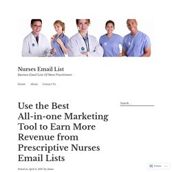 Use the Best All-in-one Marketing Tool to Earn More Revenue from Prescriptive Nurses Email Lists – Nurses Email List