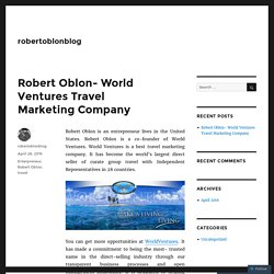 Robert Oblon- World Ventures Travel Marketing Company – robertoblonblog