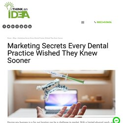 Marketing Secrets Every Dental Practice Wished They Knew Sooner
