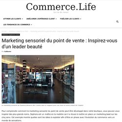 Marketing sensoriel du point de vente : Inspirez-vous d'un leader beauté