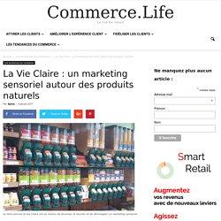 La Vie Claire : un marketing sensoriel autour des produits naturels