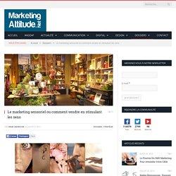 Le marketing sensoriel ou comment vendre en stimulant les sens