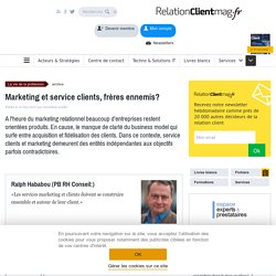 Marketing et service clients, frères ennemis?