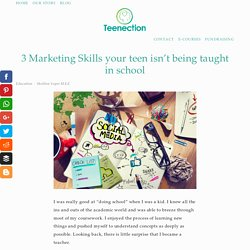 3 Marketing Skills your teen isn't being taught in school — Teenection