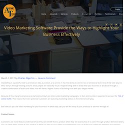 Video Marketing Software Provide the Ways to Highlight Your Business Effectively