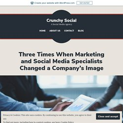 3 Times When Marketing and Social Media Specialists Changed a Company's Image