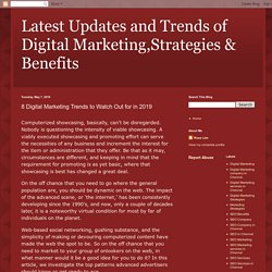 Latest Updates and Trends of Digital Marketing,Strategies & Benefits: 8 Digital Marketing Trends to Watch Out for in 2019