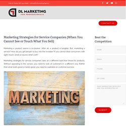 Marketing Strategies for Service Companies (When You Cannot See or Touch What You Sell)