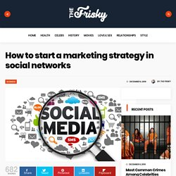 How to start a marketing strategy in social networks - The Frisky
