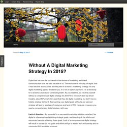 Without A Digital Marketing Strategy In 2015?