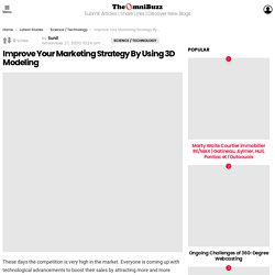 Improve Your Marketing Strategy By Using 3D Modeling - TheOmniBuzz