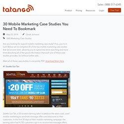 30 Mobile Marketing Case Studies You Need To Bookmark
