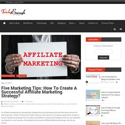 5 Marketing Tips: How to Create a Successful Affiliate Marketing Strategy?