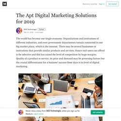 The Apt Digital Marketing Solutions for 2019 – SGS Technologie