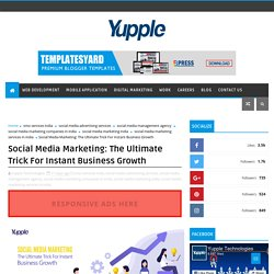 Social Media Marketing: The Ultimate Trick For Instant Business Growth