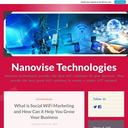 What is Social WiFi Marketing and How Can it Help You Grow Your Business – Nanovise Technologies