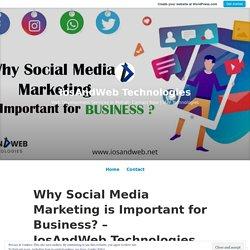 Why Social Media Marketing is Important for Business? – IosAndWeb Technologies – IosAndWeb Technologies