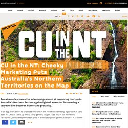 CU in the NT: Cheeky Marketing Puts Australia's Northern Territories on the Map