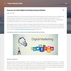 How you can select digital marketing training institution