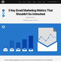 5 Key Email Marketing Metrics That Shouldn't Go Untracked