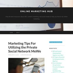 Marketing Tips For Utilizing the Private Social Network MeWe