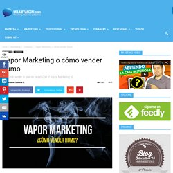 Vapor Marketing o cómo vender humo - Mclanfranconi.com