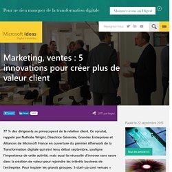 Marketing, ventes : 5 innovations pour créer plus de valeur client