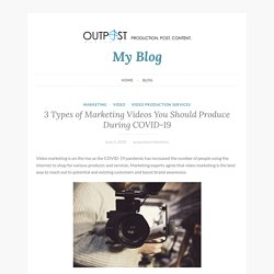 3 Types of Marketing Videos You Should Produce During COVID-19 – My Blog