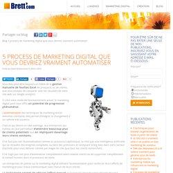 5 process de marketing digital que vous devriez vraiment automatiser