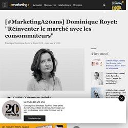 """[#MarketingA20ans] Dominique Royet: """"Réinventer le marché avec les consommateurs"""" - Etudes / Consumer Insight"""