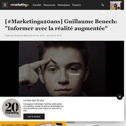 """[#Marketinga20ans] Guillaume Benech: """"Informer avec la réalité augmentée"""" - Médias"""