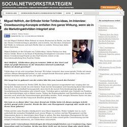 Miguel Helfrich, der Erfinder hinter Tchibo-ideas, im Interview: Crowdsourcing-Konzepte entfalten ihre ganze Wirkung, wenn sie in die Marketingaktivitäten integriert sind « SocialNetworkStrategien / Crowdsourcing, Communities, Communitymanagement und Soci