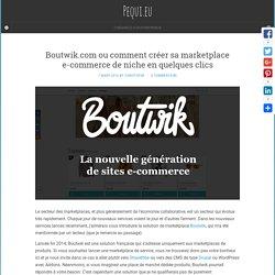 Boutwik.com ou comment créer sa marketplace e-commerce de niche en quelques clics – Pequi.eu