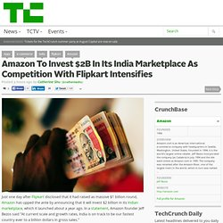 Amazon To Invest $2B In Its India Marketplace As Competition With Flipkart Intensifies